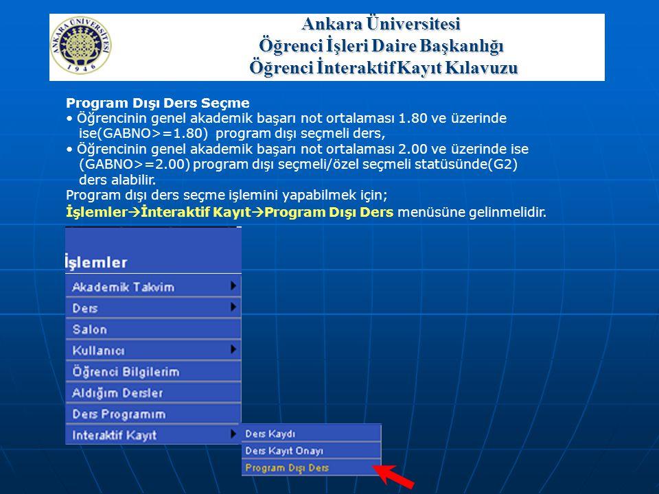 Program Dışı Ders Seçme • Öğrencinin genel akademik başarı not ortalaması 1.80 ve üzerinde ise(GABNO>=1.80) program dışı seçmeli ders, • Öğrencinin ge