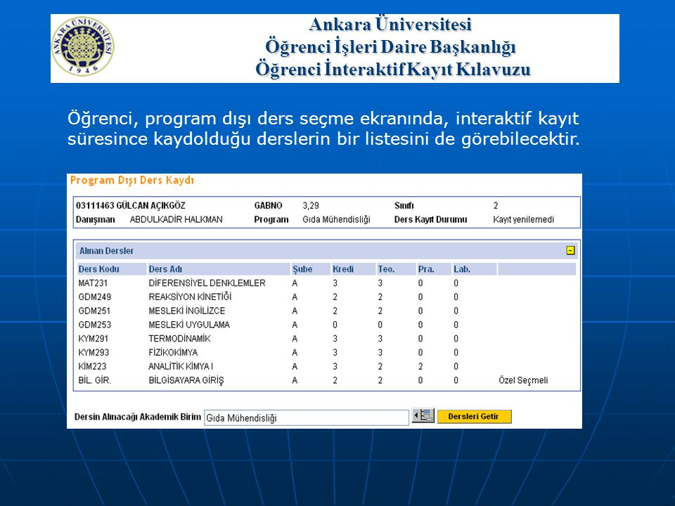 Öğrenci, program dışı ders seçme ekranında, interaktif kayıt süresince kaydolduğu derslerin bir listesini de görebilecektir. Ankara Üniversitesi Öğren