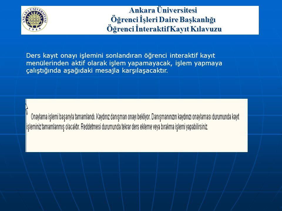 Ankara Üniversitesi Öğrenci İşleri Daire Başkanlığı Öğrenci İnteraktif Kayıt Kılavuzu Ders kayıt onayı işlemini sonlandıran öğrenci interaktif kayıt m