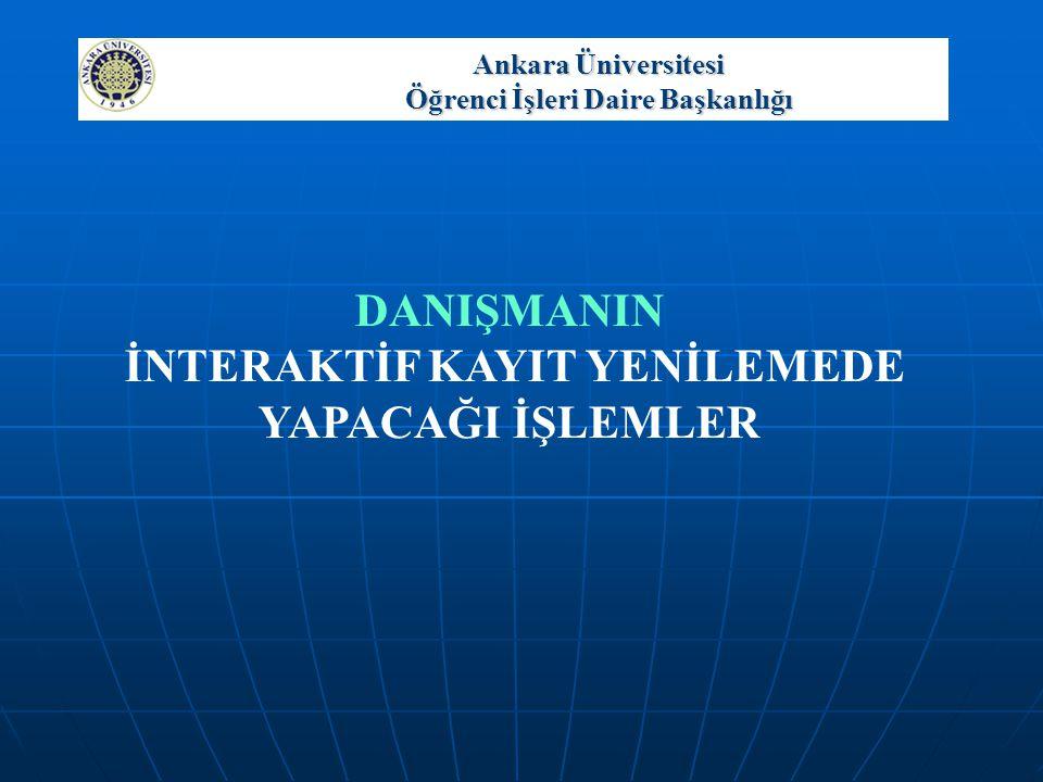 Ankara Üniversitesi Öğrenci İşleri Daire Başkanlığı DANIŞMANIN İNTERAKTİF KAYIT YENİLEMEDE YAPACAĞI İŞLEMLER