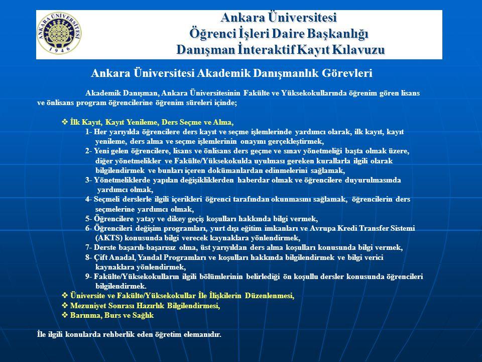 Ankara Üniversitesi Akademik Danışmanlık Görevleri Akademik Danışman, Ankara Üniversitesinin Fakülte ve Yüksekokullarında öğrenim gören lisans ve önli