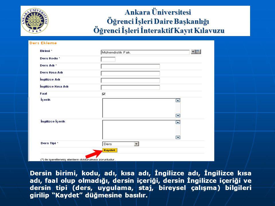 Ankara Üniversitesi Öğrenci İşleri Daire Başkanlığı Öğrenci İşleri İnteraktif Kayıt Kılavuzu Dersin birimi, kodu, adı, kısa adı, İngilizce adı, İngili