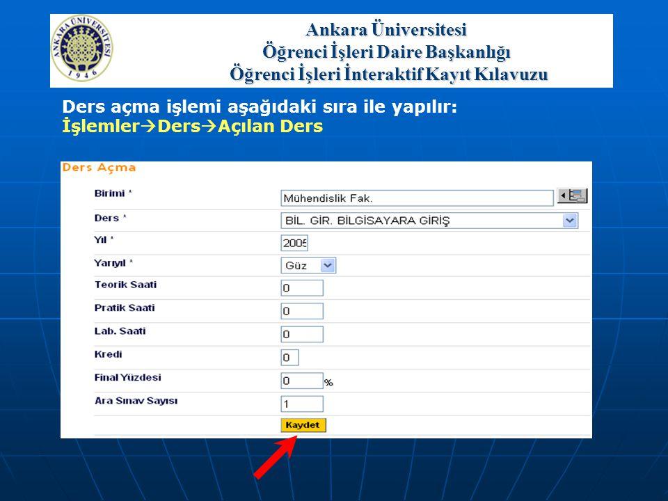 Ankara Üniversitesi Öğrenci İşleri Daire Başkanlığı Öğrenci İşleri İnteraktif Kayıt Kılavuzu Ders açma işlemi aşağıdaki sıra ile yapılır: İşlemler  D