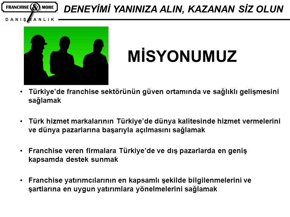 DENEYİMİ YANINIZA ALIN, KAZANAN SİZ OLUN •Türkiye'de franchise sektörünün güven ortamında ve sağlıklı gelişmesini sağlamak •Türk hizmet markalarının T