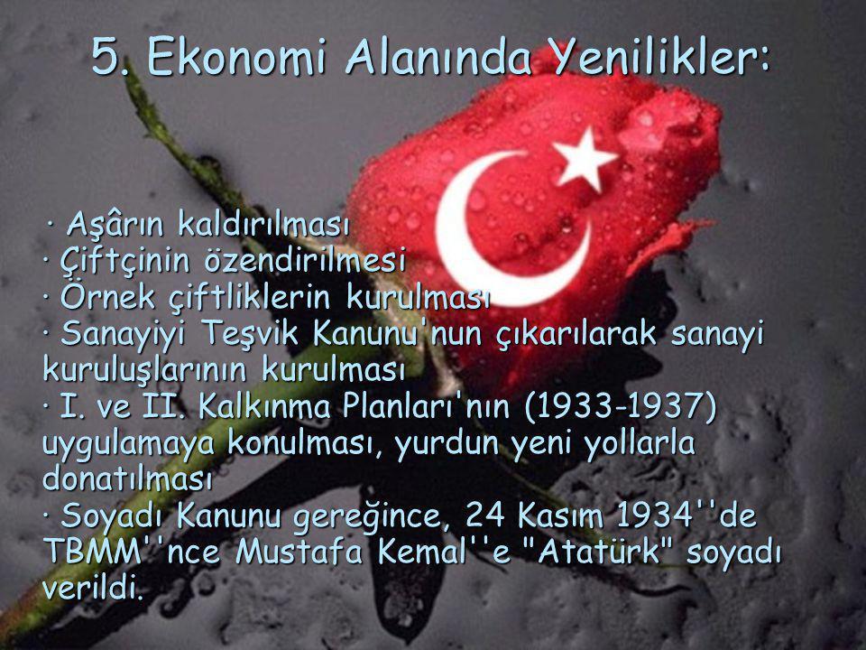 4. Eğitim ve Kültür Alanındaki Yenilikler: · Öğretimin birleştirilmesi (3 Mart 1924) · Yeni Türk harflerinin kabulü (1 Kasım 1928) · Türk Dil ve Tarih