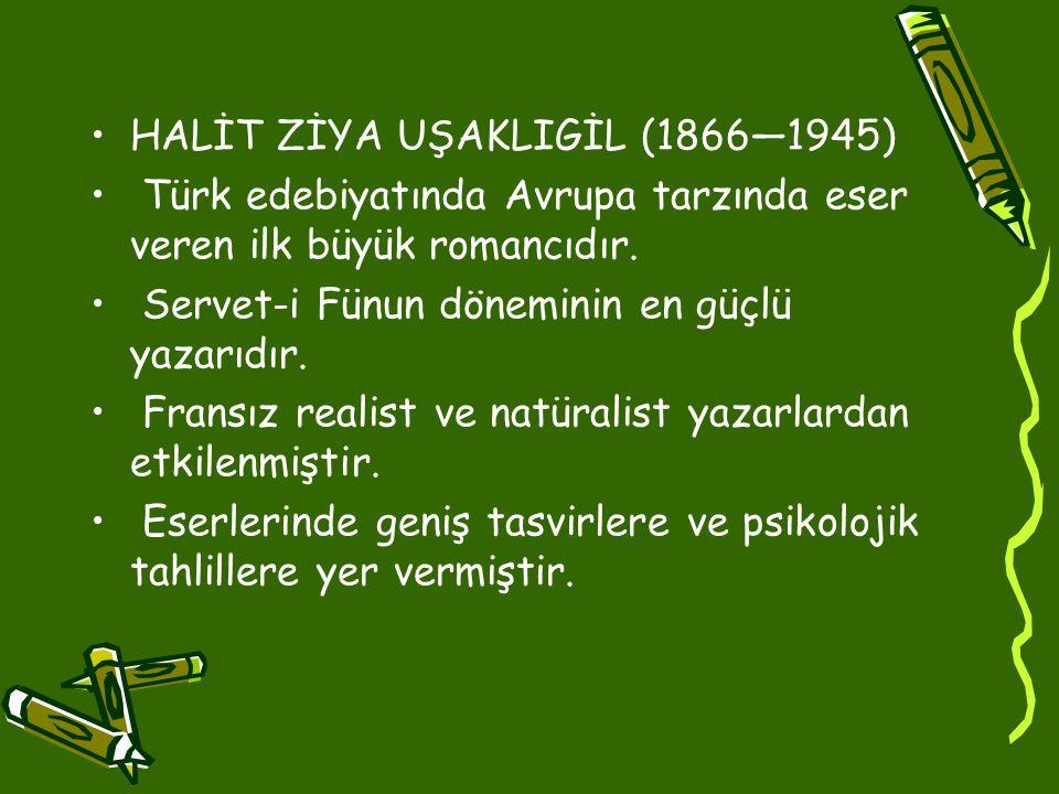 •HALİT ZİYA UŞAKLIGİL (1866—1945) • Türk edebiyatında Avrupa tarzında eser veren ilk büyük romancıdır.