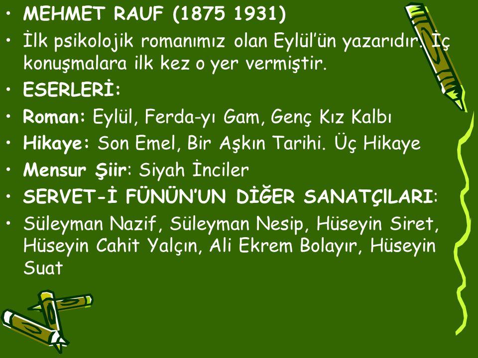 •MEHMET RAUF (1875 1931) •İlk psikolojik romanımız olan Eylül'ün yazarıdır.