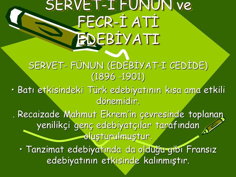 SERVET-İ FÜNUN ve FECR-İ ATİ EDEBİYATI SERVET- FÜNUN (EDEBİYAT-I CEDİDE) (1896 -1901) • Batı etkisindeki Türk edebiyatının kısa ama etkili dönemidir..