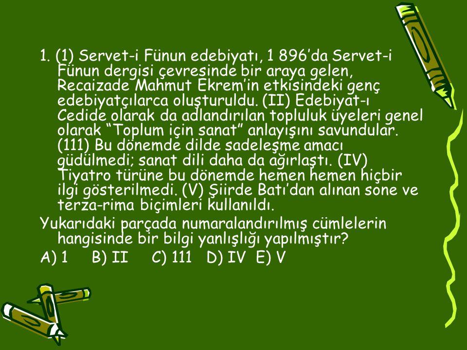 1. (1) Servet-i Fünun edebiyatı, 1 896'da Servet-i Fünun dergisi çevresinde bir araya gelen, Recaizade Mahmut Ekrem'in etkisindeki genç edebiyatçılarc