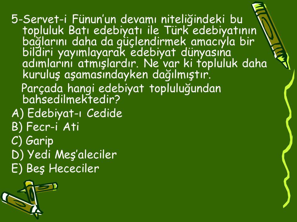 5-Servet-i Fünun'un devamı niteliğindeki bu topluluk Batı edebiyatı ile Türk edebiyatının bağlarını daha da güçlendirmek amacıyla bir bildiri yayımlayarak edebiyat dünyasına adımlarını atmışlardır.
