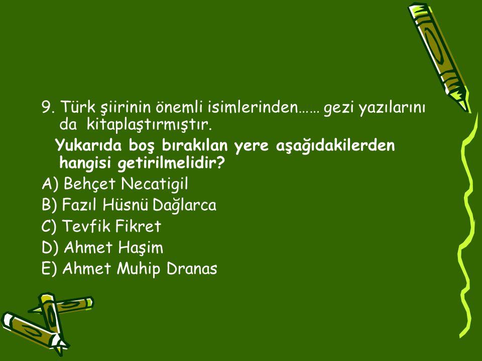 9.Türk şiirinin önemli isimlerinden…… gezi yazılarını da kitaplaştırmıştır.