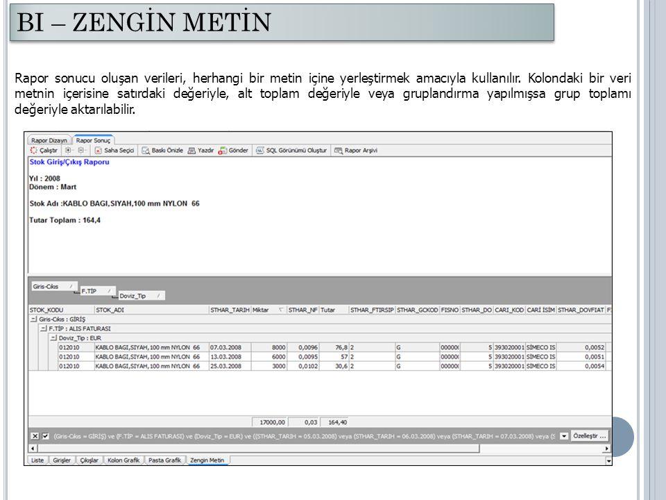 Rapor sonucu oluşan verileri, herhangi bir metin içine yerleştirmek amacıyla kullanılır. Kolondaki bir veri metnin içerisine satırdaki değeriyle, alt