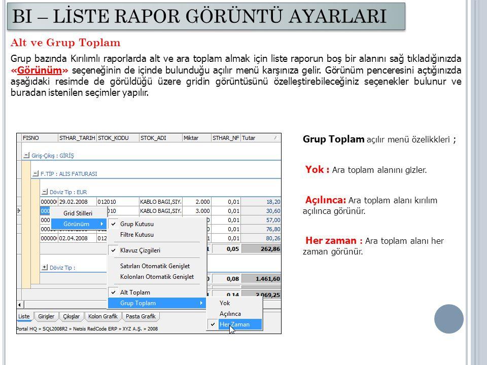 Alt ve Grup Toplam Grup bazında Kırılımlı raporlarda alt ve ara toplam almak için liste raporun boş bir alanını sağ tıkladığınızda «Görünüm» seçeneğin