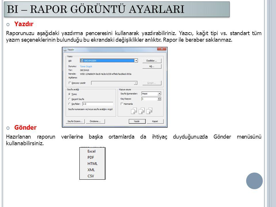 Yazdır Raporunuzu aşağıdaki yazdırma penceresini kullanarak yazdırabiliriniz. Yazıcı, kağıt tipi vs. standart tüm yazım seçeneklerinin bulunduğu bu ek