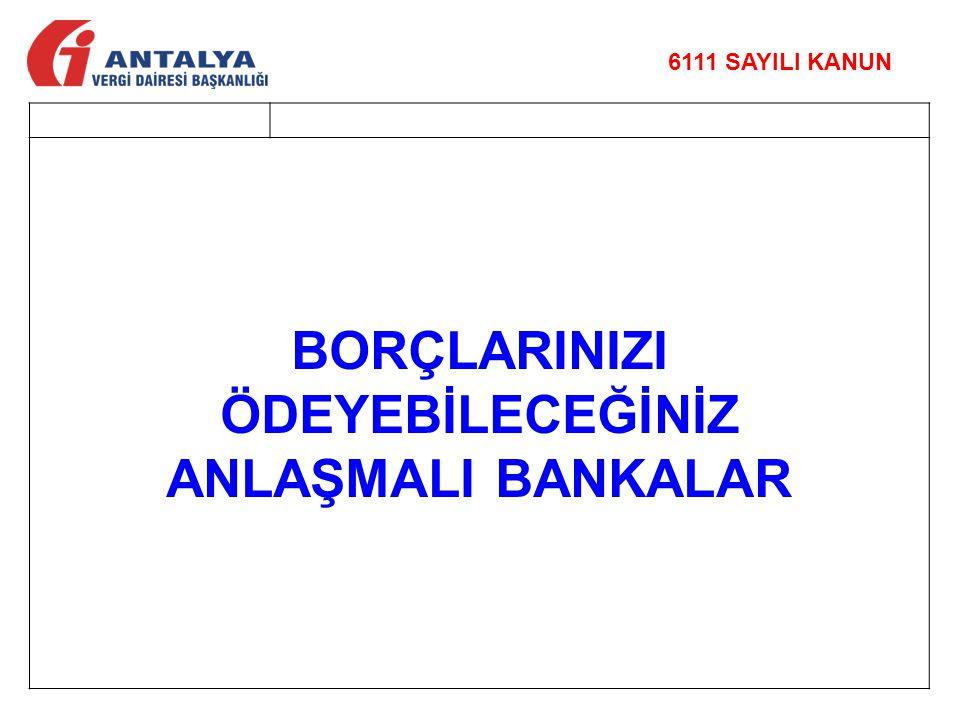 BORÇLARINIZI ÖDEYEBİLECEĞİNİZ ANLAŞMALI BANKALAR 6111 SAYILI KANUN