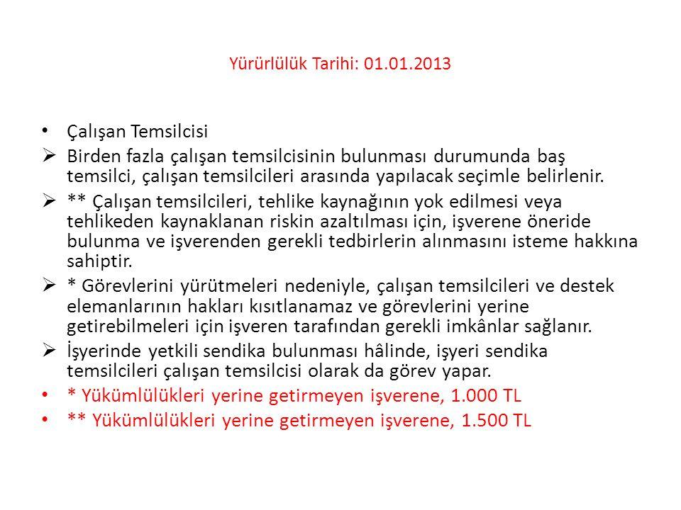 Yürürlülük Tarihi: 01.01.2013 • Çalışan Temsilcisi  Birden fazla çalışan temsilcisinin bulunması durumunda baş temsilci, çalışan temsilcileri arasınd