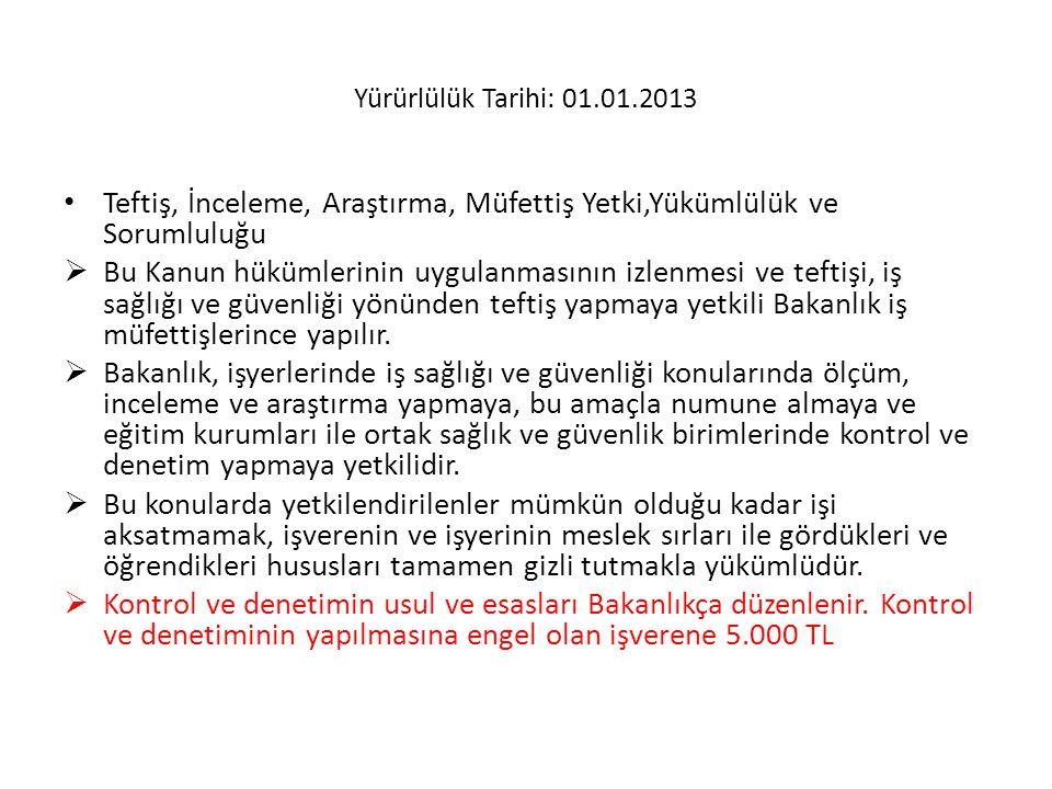 Yürürlülük Tarihi: 01.01.2013 • Teftiş, İnceleme, Araştırma, Müfettiş Yetki,Yükümlülük ve Sorumluluğu  Bu Kanun hükümlerinin uygulanmasının izlenmesi