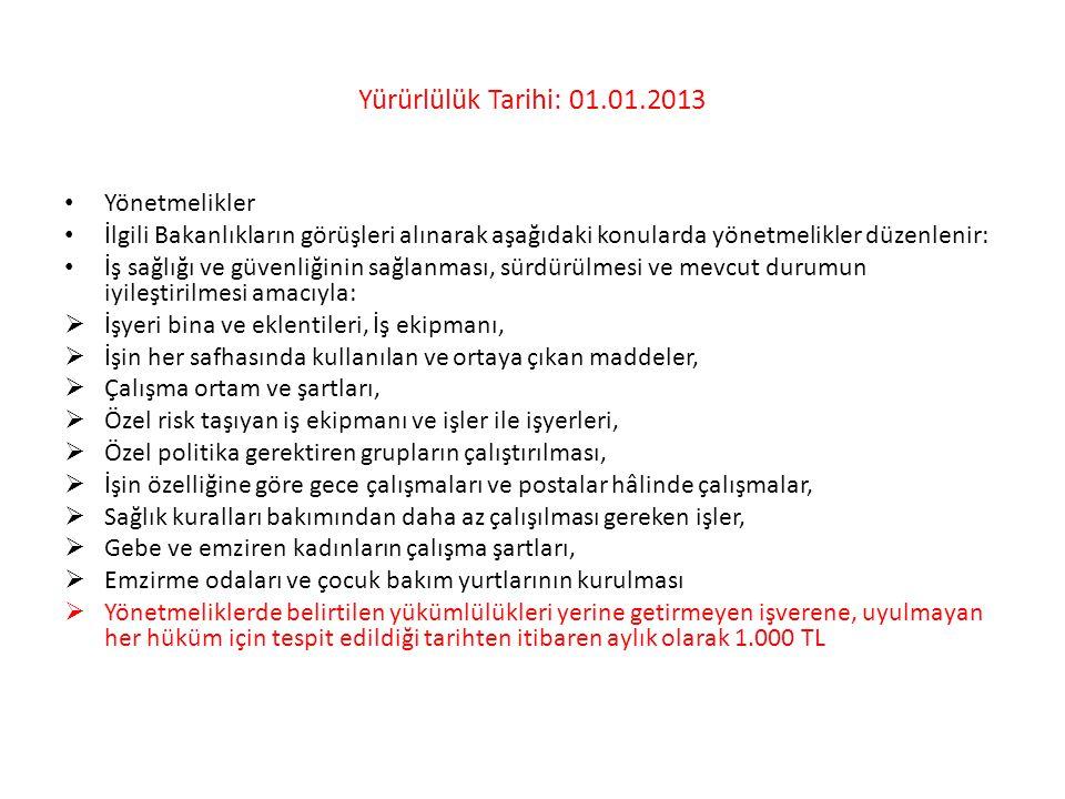 Yürürlülük Tarihi: 01.01.2013 • Yönetmelikler • İlgili Bakanlıkların görüşleri alınarak aşağıdaki konularda yönetmelikler düzenlenir: • İş sağlığı ve