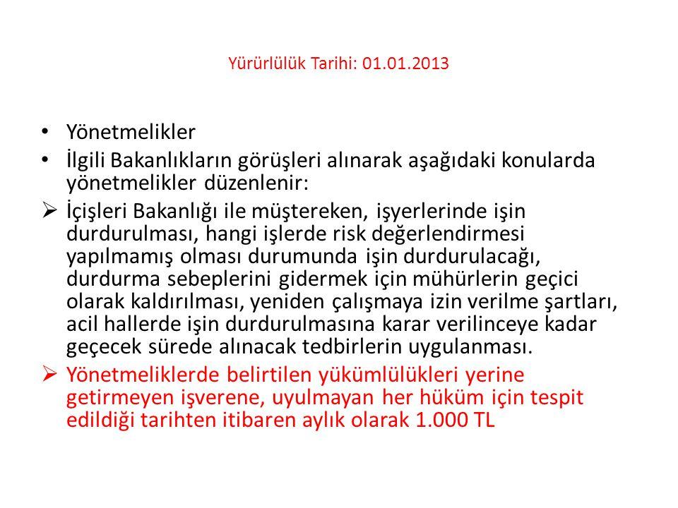 Yürürlülük Tarihi: 01.01.2013 • Yönetmelikler • İlgili Bakanlıkların görüşleri alınarak aşağıdaki konularda yönetmelikler düzenlenir:  İçişleri Bakan
