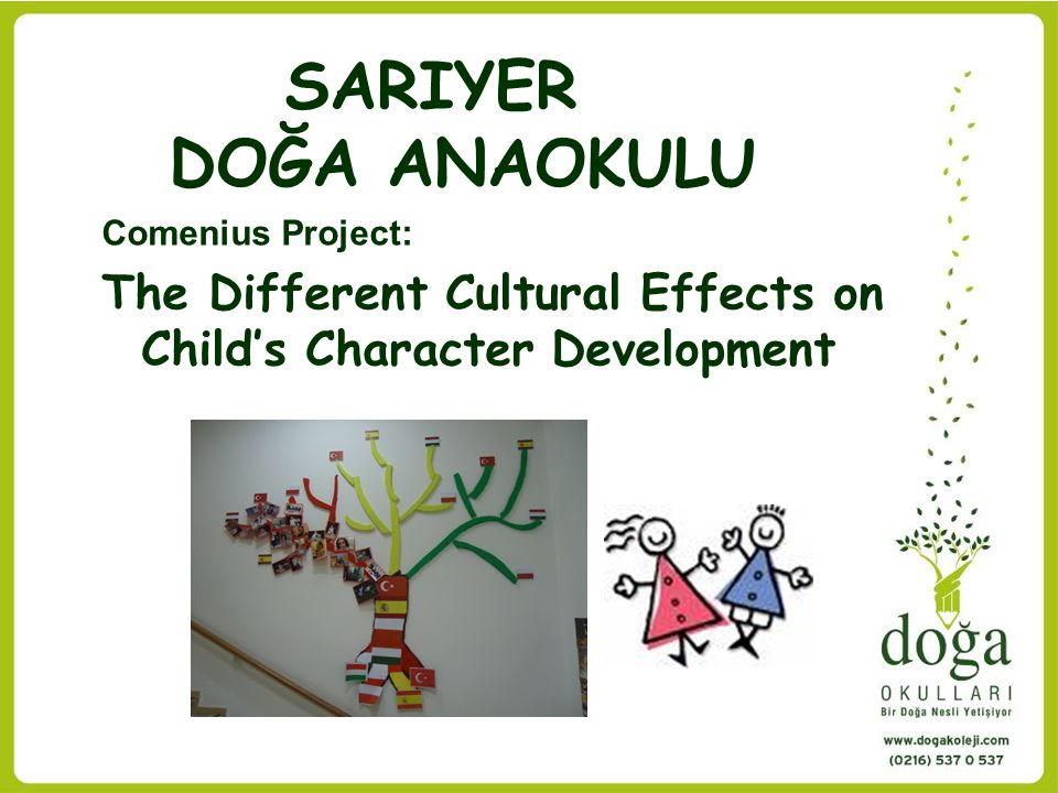 SARIYER DOĞA ANAOKULU Comenius Project: The Different Cultural Effects on Child's Character Development