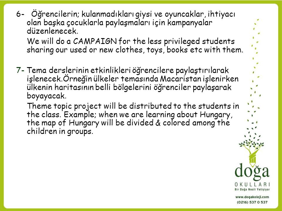 6- Öğrencilerin; kulanmadıkları giysi ve oyuncaklar, ihtiyacı olan başka çocuklarla paylaşmaları için kampanyalar düzenlenecek. We will do a CAMPAIGN