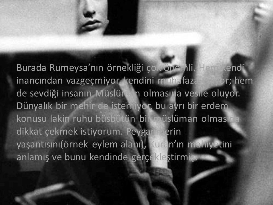 Burada Rumeysa'nın örnekliği çok önemli. Hem kendi inancından vazgeçmiyor, kendini muhafaza ediyor; hem de sevdiği insanın Müslüman olmasına vesile ol