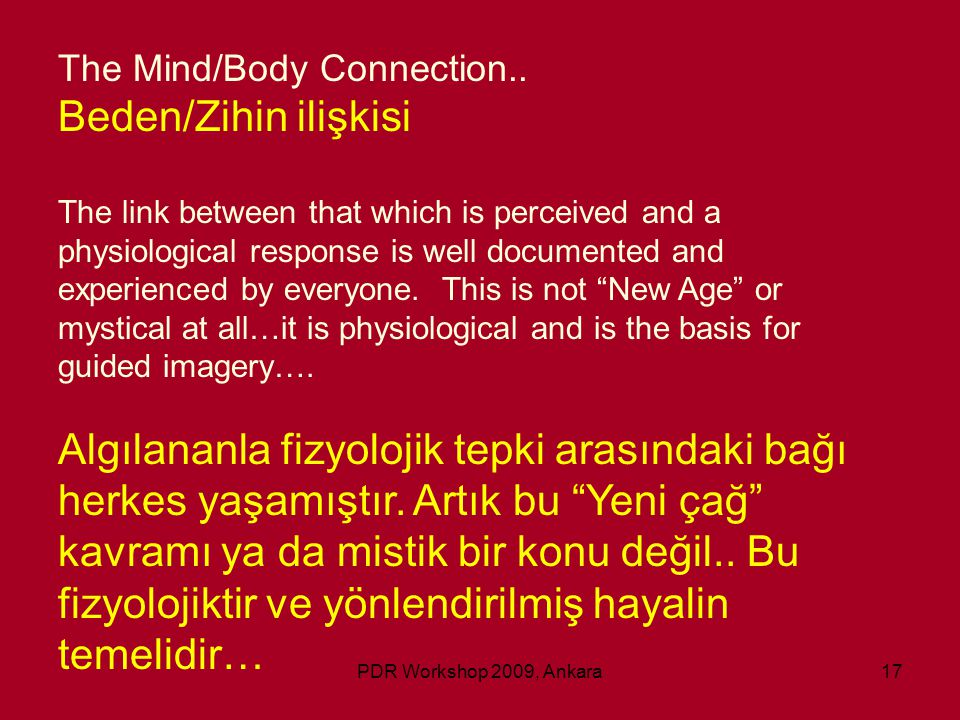 PDR Workshop 2009, Ankara17 The Mind/Body Connection.. Beden/Zihin ilişkisi The link between that which is perceived and a physiological response is w