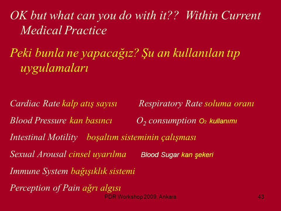 PDR Workshop 2009, Ankara43 OK but what can you do with it?? Within Current Medical Practice Peki bunla ne yapacağız? Şu an kullanılan tıp uygulamalar