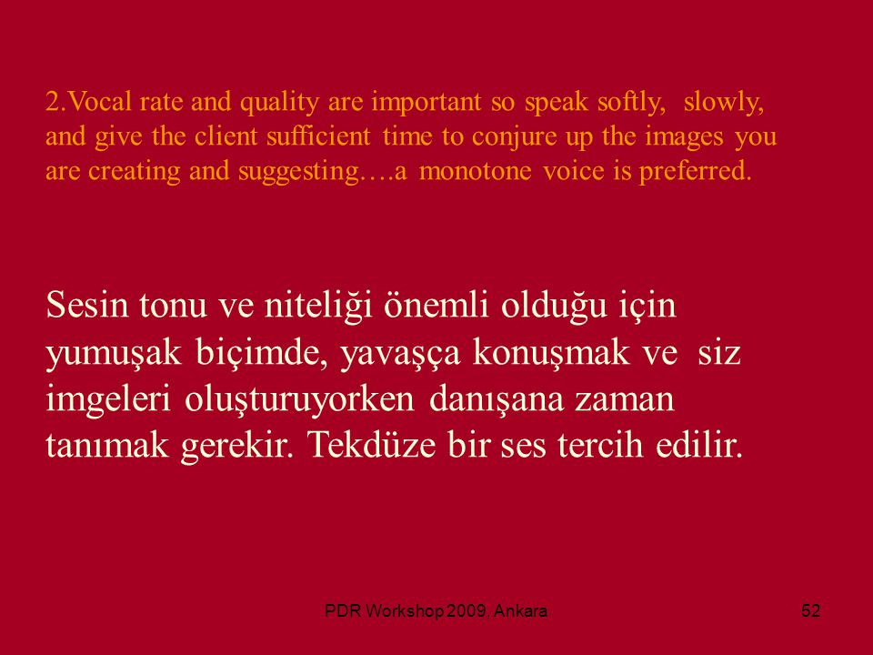 PDR Workshop 2009, Ankara52 2.Vocal rate and quality are important so speak softly, slowly, and give the client sufficient time to conjure up the imag