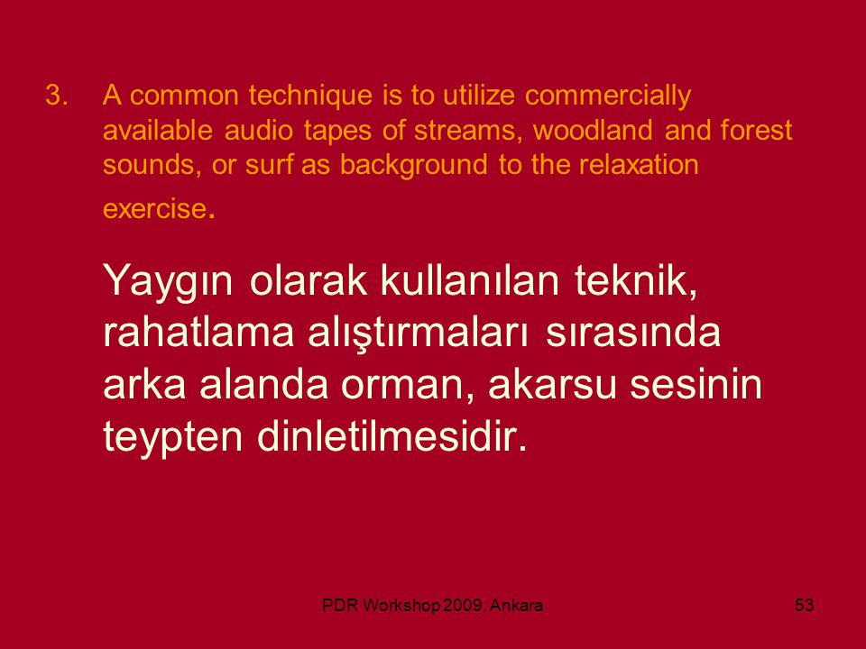 PDR Workshop 2009, Ankara53 3.A common technique is to utilize commercially available audio tapes of streams, woodland and forest sounds, or surf as b