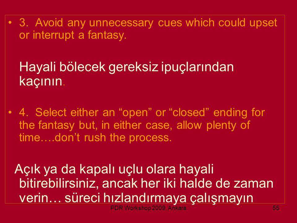 PDR Workshop 2009, Ankara55 •3. Avoid any unnecessary cues which could upset or interrupt a fantasy. Hayali bölecek gereksiz ipuçlarından kaçının. •4.