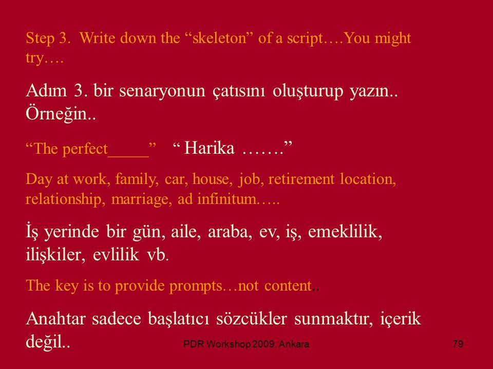 """PDR Workshop 2009, Ankara79 Step 3. Write down the """"skeleton"""" of a script….You might try…. Adım 3. bir senaryonun çatısını oluşturup yazın.. Örneğin.."""