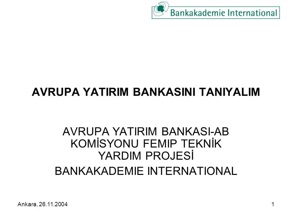 Ankara, 26.11.20041 AVRUPA YATIRIM BANKASINI TANIYALIM AVRUPA YATIRIM BANKASI-AB KOMİSYONU FEMIP TEKNİK YARDIM PROJESİ BANKAKADEMIE INTERNATIONAL