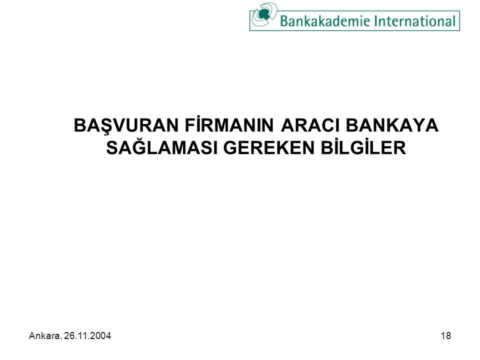 Ankara, 26.11.200418 BAŞVURAN FİRMANIN ARACI BANKAYA SAĞLAMASI GEREKEN BİLGİLER
