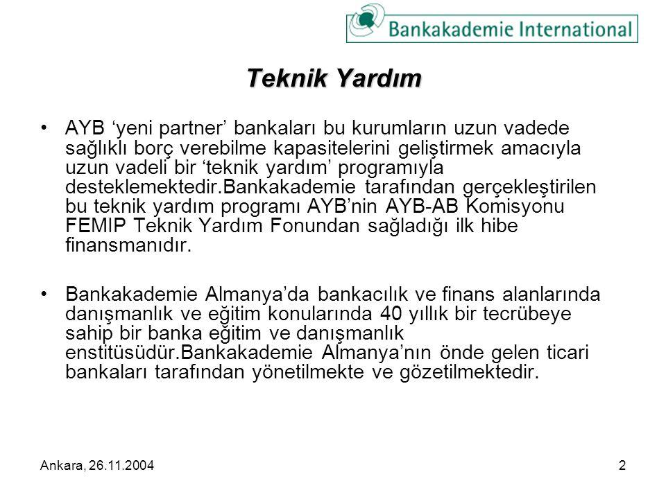 Ankara, 26.11.20043 TEKNİK YARDIM PROJESİ HEDEFLER Bankaların ihtiyaçlarının tespiti İkinci aşamalarda çalışma planlarının oluşturulması Performans kriterlerinin tespiti AYB'na Düzenli Raporlama Çalışma Planı Performnans Ölçüm Kriterleri İhtiyaç Tespiti