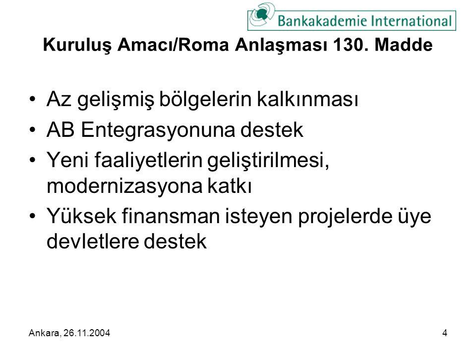 Ankara, 26.11.20045 AYB Özellikleri ve Faaliyet Prensipleri •Özerk/mali otonomi •AB politikalarına uzun vade Finansman •Ekonomik yakınlaşmaya ve uyuma destek •Değişen AB politikalarına uyum •Bankacılık kesimiyle yakın ilişki