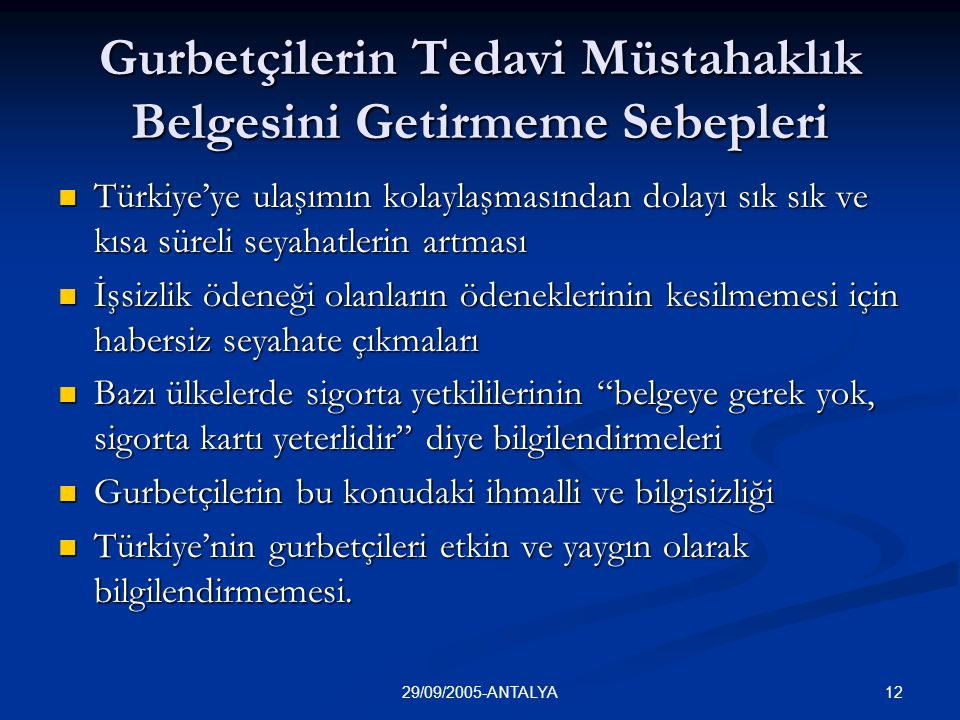 1229/09/2005-ANTALYA Gurbetçilerin Tedavi Müstahaklık Belgesini Getirmeme Sebepleri  Türkiye'ye ulaşımın kolaylaşmasından dolayı sık sık ve kısa süre