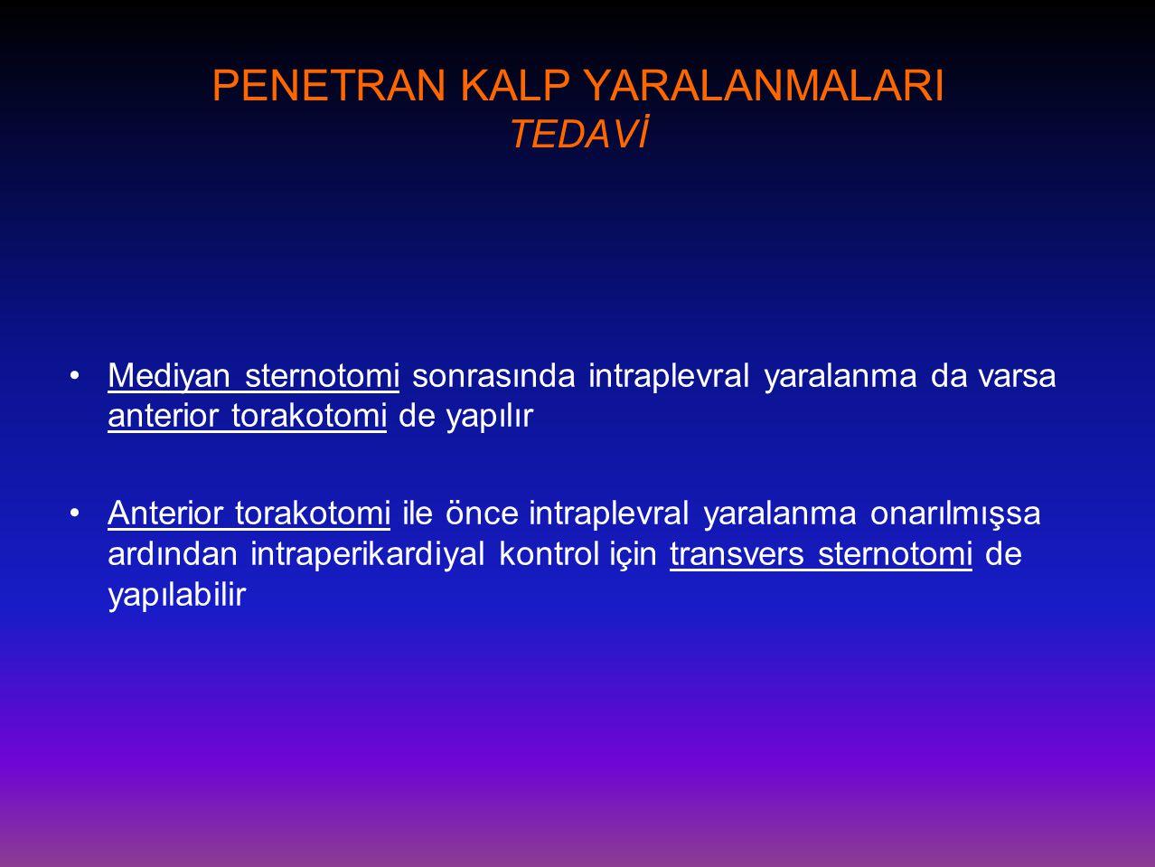 PENETRAN KALP YARALANMALARI TEDAVİ •Mediyan sternotomi sonrasında intraplevral yaralanma da varsa anterior torakotomi de yapılır •Anterior torakotomi