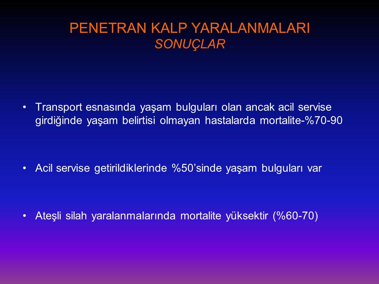 PENETRAN KALP YARALANMALARI SONUÇLAR •Transport esnasında yaşam bulguları olan ancak acil servise girdiğinde yaşam belirtisi olmayan hastalarda mortal