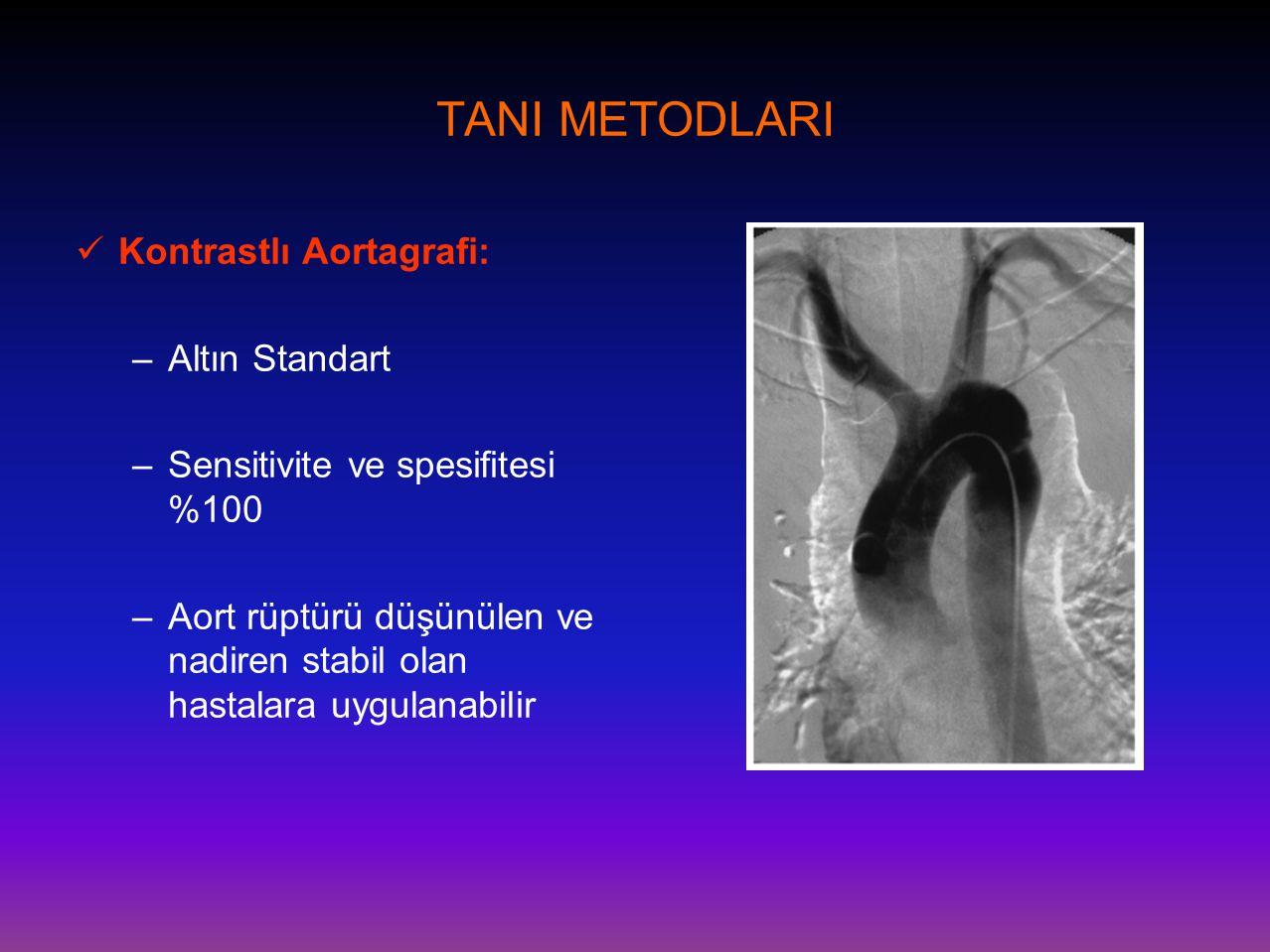 TANI METODLARI  Kontrastlı Aortagrafi: –Altın Standart –Sensitivite ve spesifitesi %100 –Aort rüptürü düşünülen ve nadiren stabil olan hastalara uygu