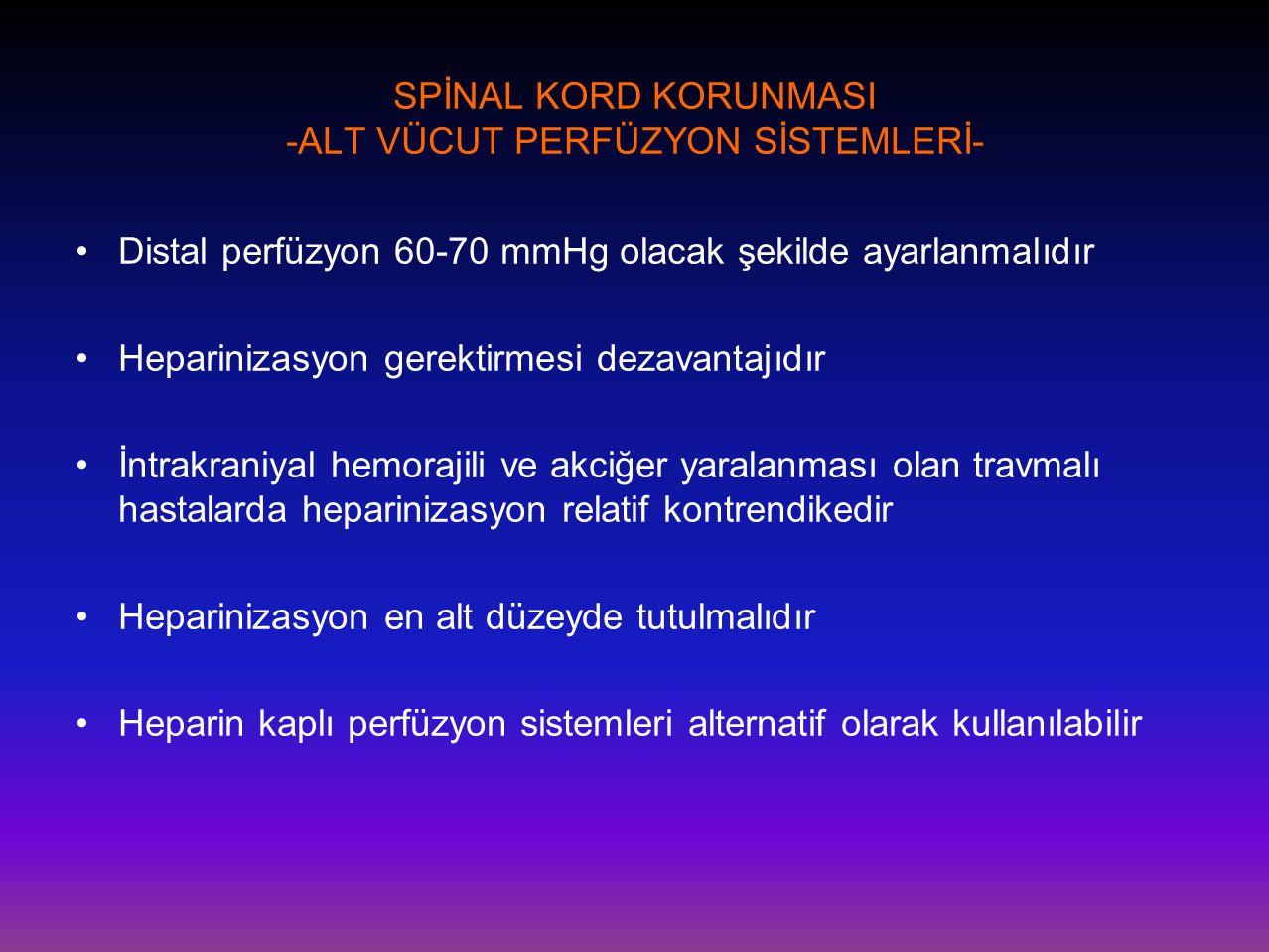 SPİNAL KORD KORUNMASI -ALT VÜCUT PERFÜZYON SİSTEMLERİ- •Distal perfüzyon 60-70 mmHg olacak şekilde ayarlanmalıdır •Heparinizasyon gerektirmesi dezavan