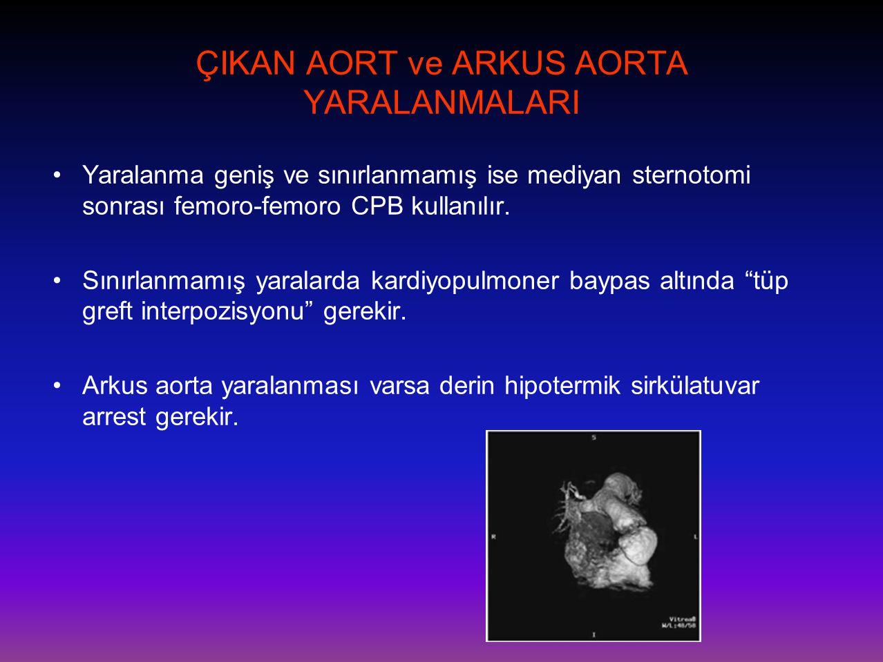 ÇIKAN AORT ve ARKUS AORTA YARALANMALARI •Yaralanma geniş ve sınırlanmamış ise mediyan sternotomi sonrası femoro-femoro CPB kullanılır. •Sınırlanmamış