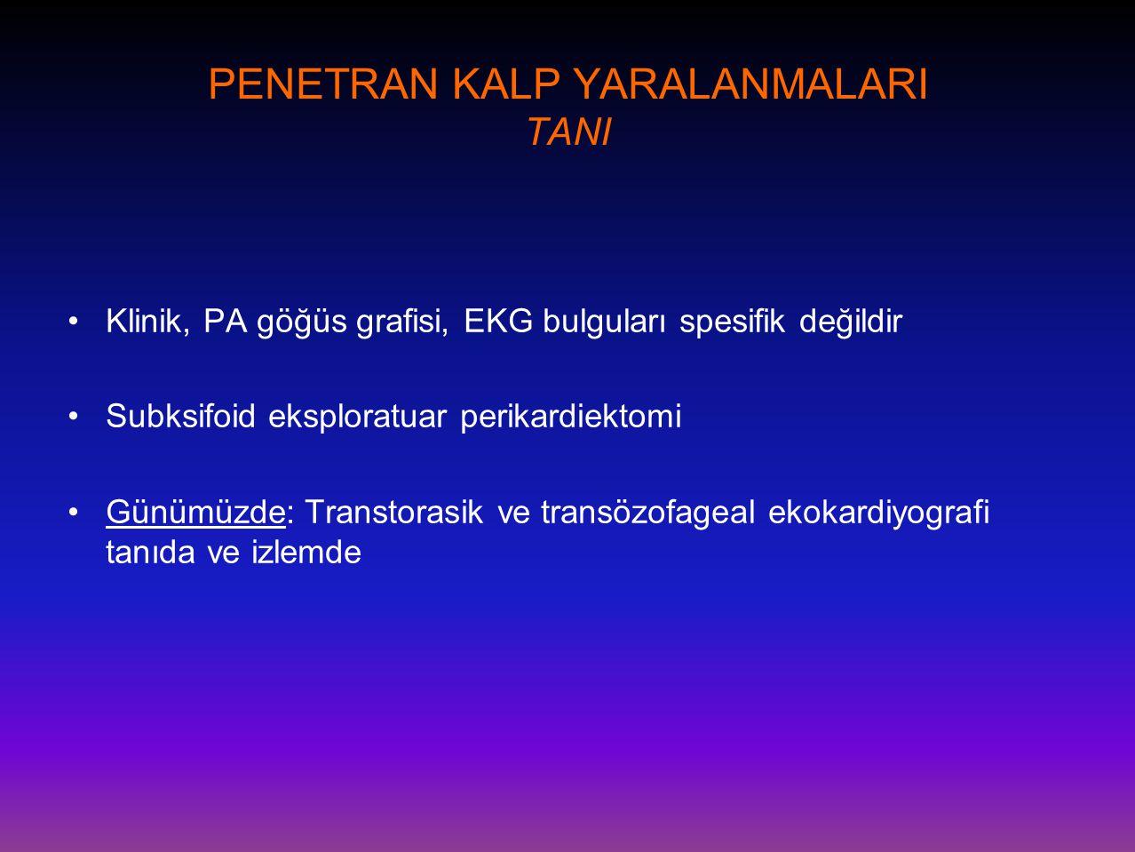 PENETRAN KALP YARALANMALARI TANI •Klinik, PA göğüs grafisi, EKG bulguları spesifik değildir •Subksifoid eksploratuar perikardiektomi •Günümüzde: Trans
