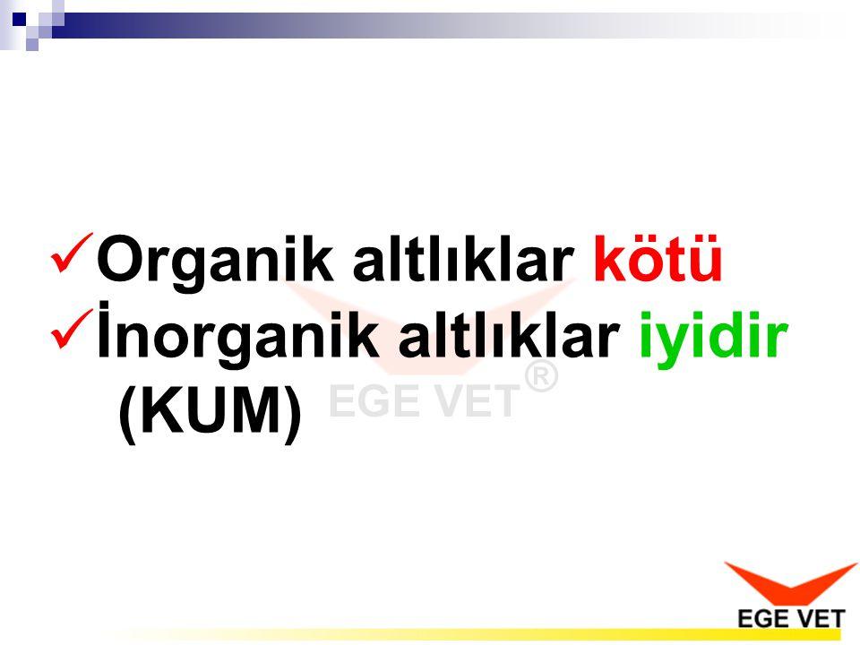  Organik altlıklar kötü  İnorganik altlıklar iyidir (KUM)