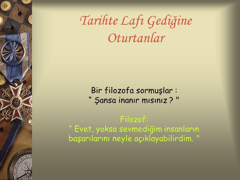 Yavuz Sultan Selim, birçok Osmanlı padişahı gibi sefere çıkacağı yerleri gizli tutarmış. Bir sefer hazırlığında, vezirlerinden biri ısrarla seferin ya