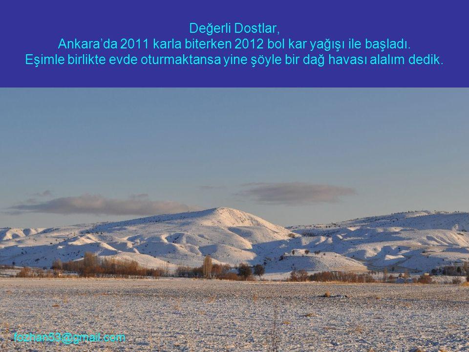 Değerli Dostlar, Ankara'da 2011 karla biterken 2012 bol kar yağışı ile başladı. Eşimle birlikte evde oturmaktansa yine şöyle bir dağ havası alalım ded