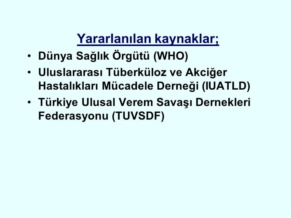 Yararlanılan kaynaklar; •Dünya Sağlık Örgütü (WHO) •Uluslararası Tüberküloz ve Akciğer Hastalıkları Mücadele Derneği (IUATLD) •Türkiye Ulusal Verem Sa