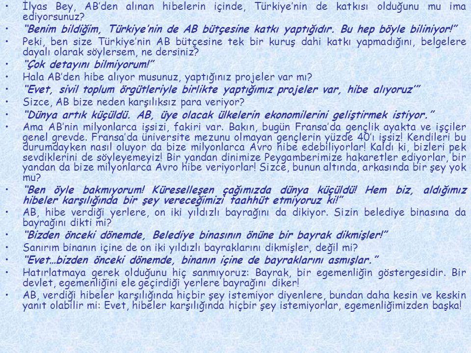 """•İlyas Bey, AB'den alınan hibelerin içinde, Türkiye'nin de katkısı olduğunu mu ima ediyorsunuz? •""""Benim bildiğim, Türkiye'nin de AB bütçesine katkı ya"""