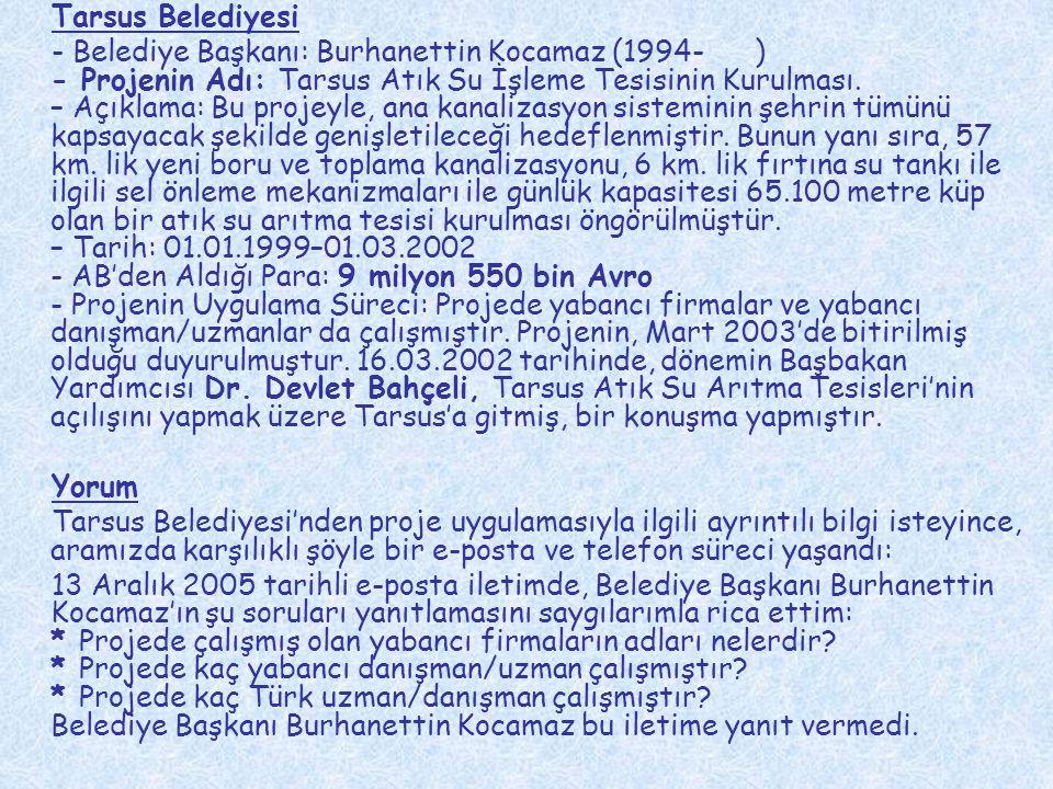 Tarsus Belediyesi - Belediye Başkanı: Burhanettin Kocamaz (1994- ) - Projenin Adı: Tarsus Atık Su İşleme Tesisinin Kurulması. – Açıklama: Bu projeyle,