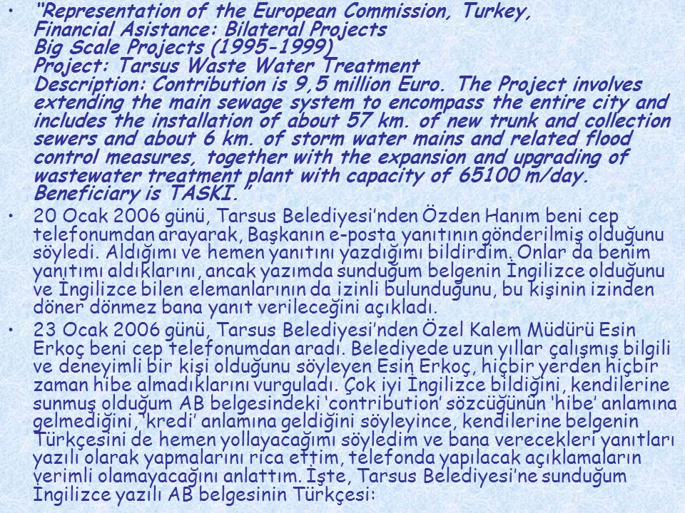 • Representation of the European Commission, Turkey, Financial Asistance: Bilateral Projects Big Scale Projects (1995-1999) Project: Tarsus Waste Water Treatment Description: Contribution is 9,5 million Euro.